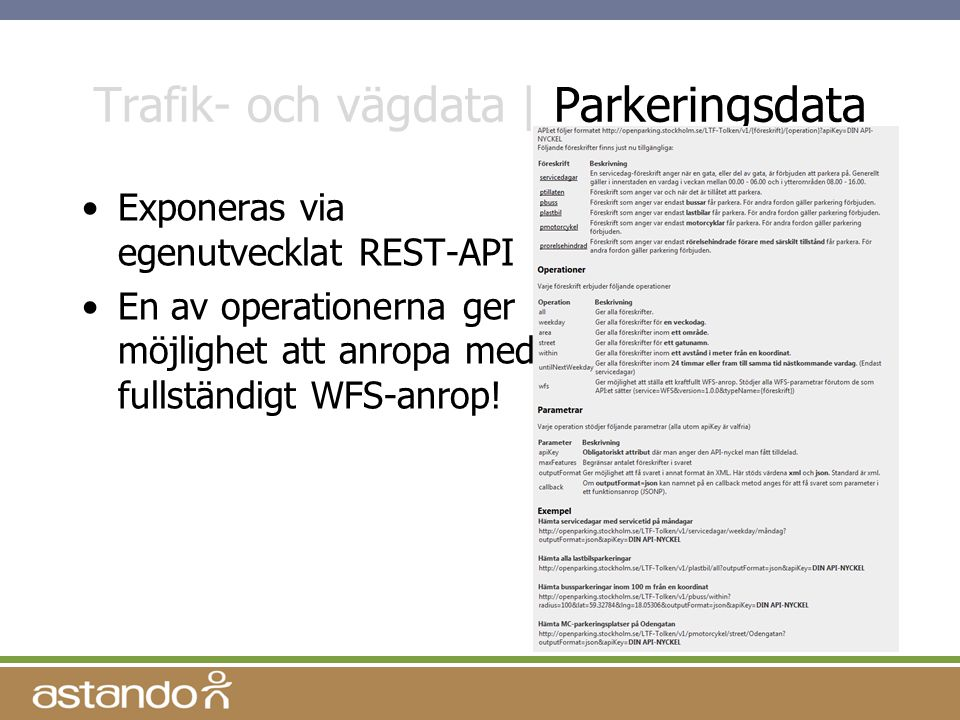 Trafik- och vägdata | Parkeringsdata Exponeras via egenutvecklat REST-API En av operationerna ger möjlighet att anropa med fullständigt WFS-anrop!