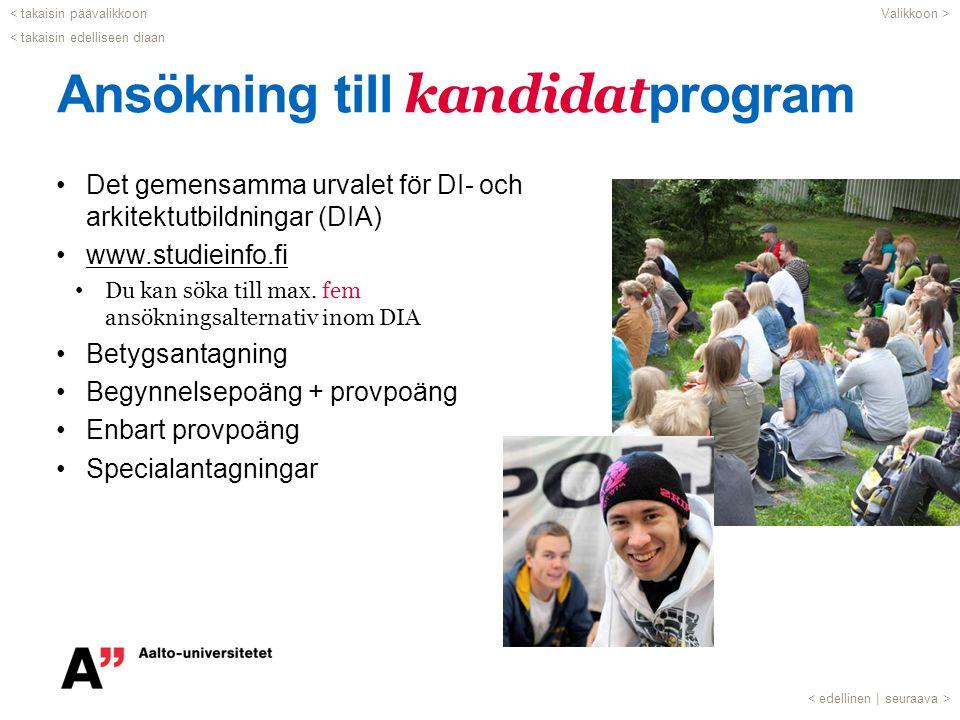 Ansökning till kandidat program Det gemensamma urvalet för DI- och arkitektutbildningar (DIA) www.studieinfo.fi Du kan söka till max. fem ansökningsal