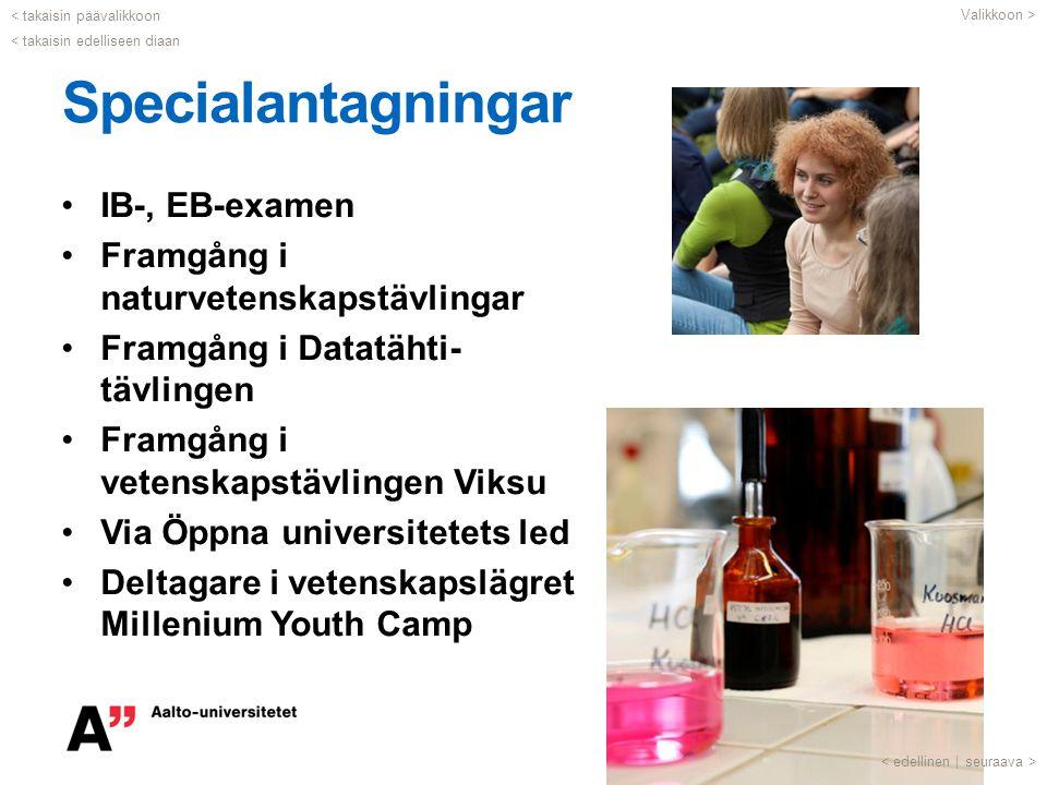 Specialantagningar IB-, EB-examen Framgång i naturvetenskapstävlingar Framgång i Datatähti- tävlingen Framgång i vetenskapstävlingen Viksu Via Öppna u