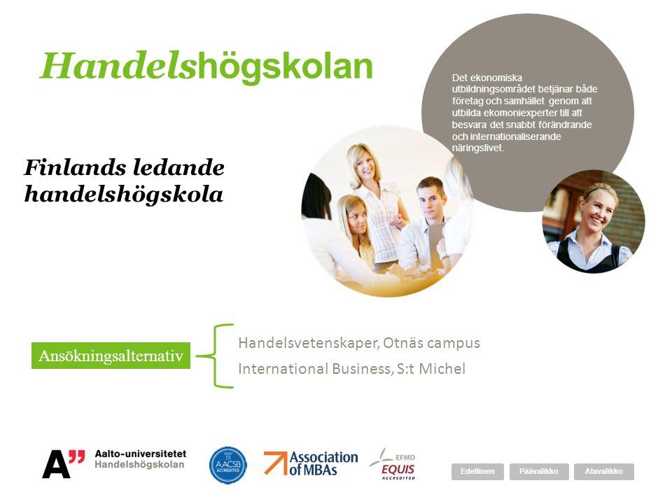 Handels högskolan Finlands ledande handelshögskola Handelsvetenskaper, Otnäs campus International Business, S:t Michel Ansökningsalternativ Det ekonom