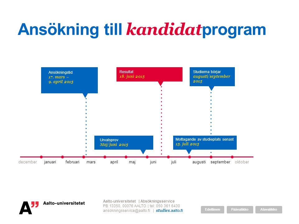 Ansökning till kandidat program decemberjanuarifebruarimarsaprilmajjunijuliaugustiseptemberoktober Resultat 18. juni 2015 Aalto-universitetet | Absökn