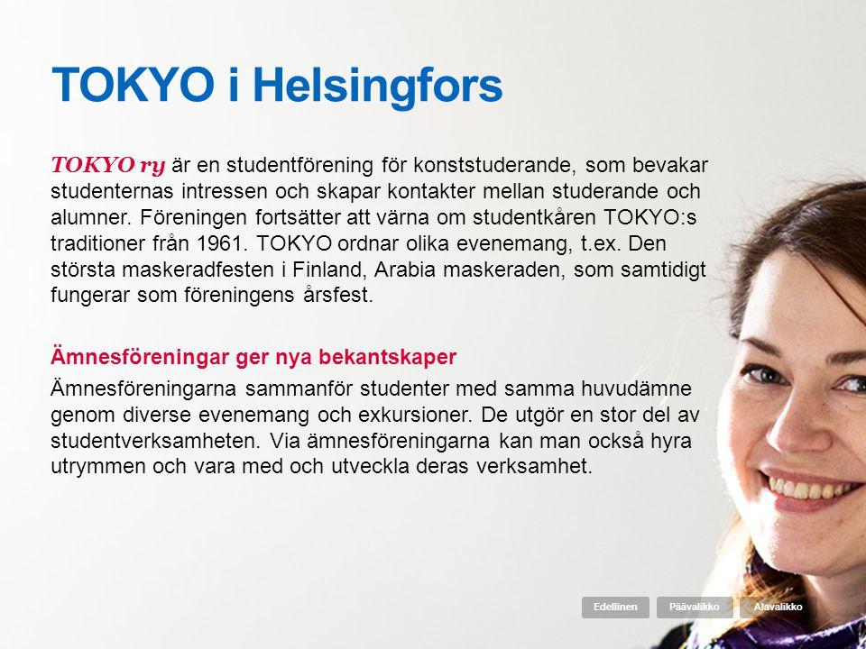 TOKYO i Helsingfors TOKYO ry är en studentförening för konststuderande, som bevakar studenternas intressen och skapar kontakter mellan studerande och alumner.