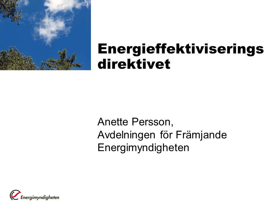 Energieffektiviserings direktivet Anette Persson, Avdelningen för Främjande Energimyndigheten
