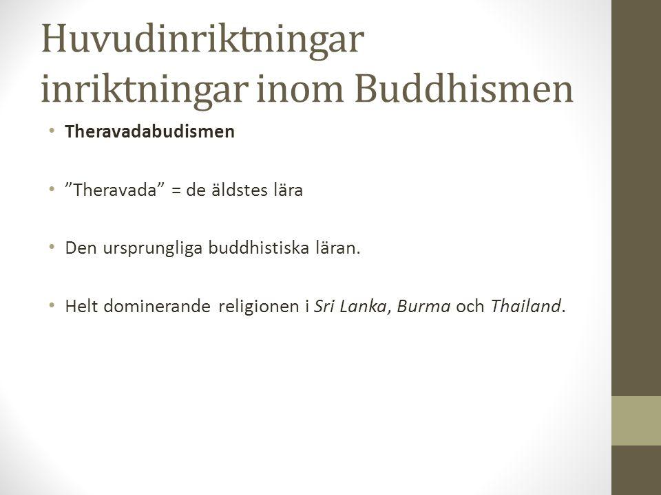 """Huvudinriktningar inriktningar inom Buddhismen Theravadabudismen """"Theravada"""" = de äldstes lära Den ursprungliga buddhistiska läran. Helt dominerande r"""