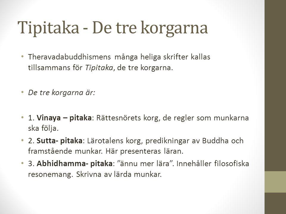 Tipitaka - De tre korgarna Theravadabuddhismens många heliga skrifter kallas tillsammans för Tipitaka, de tre korgarna. De tre korgarna är: 1. Vinaya