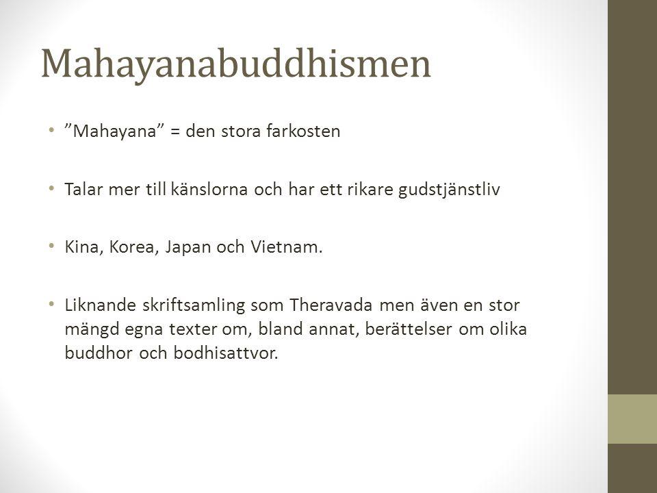"""Mahayanabuddhismen """"Mahayana"""" = den stora farkosten Talar mer till känslorna och har ett rikare gudstjänstliv Kina, Korea, Japan och Vietnam. Liknande"""
