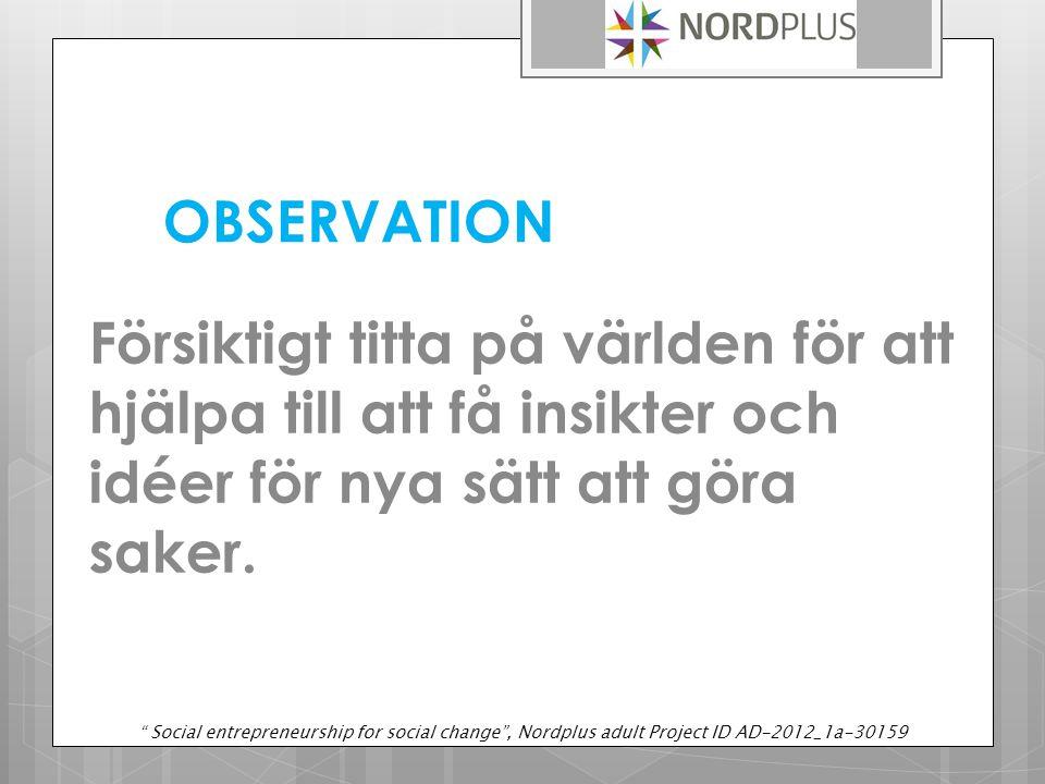 OBSERVATION Försiktigt titta på världen för att hjälpa till att få insikter och idéer för nya sätt att göra saker.