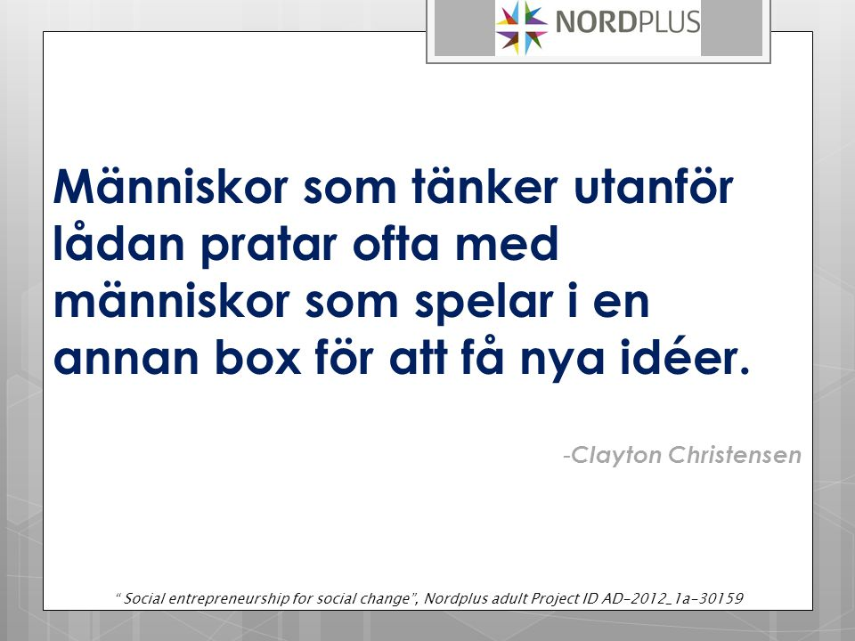 Människor som tänker utanför lådan pratar ofta med människor som spelar i en annan box för att få nya idéer.