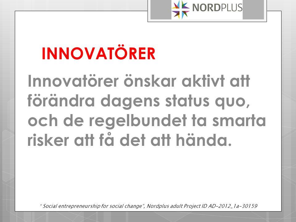 INNOVATÖRER Innovatörer önskar aktivt att förändra dagens status quo, och de regelbundet ta smarta risker att få det att hända.