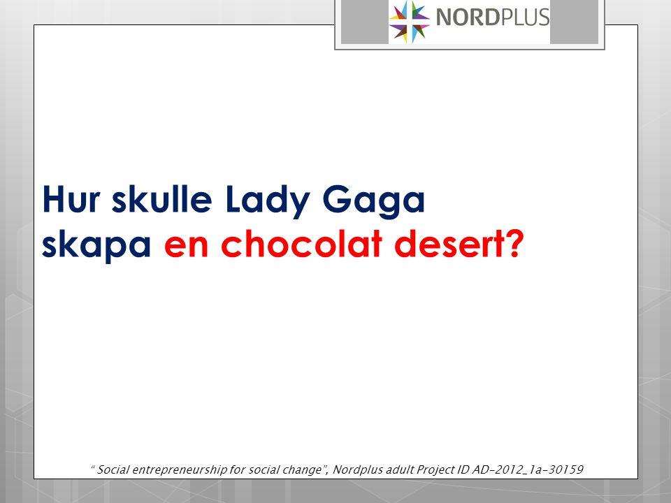 Hur skulle Lady Gaga skapa en chocolat desert.