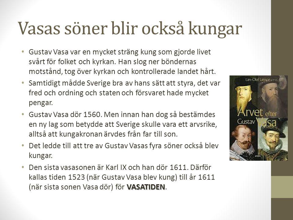 Vasas söner blir också kungar Gustav Vasa var en mycket sträng kung som gjorde livet svårt för folket och kyrkan. Han slog ner böndernas motstånd, tog