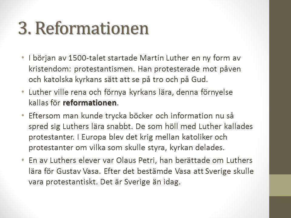 3. Reformationen I början av 1500-talet startade Martin Luther en ny form av kristendom: protestantismen. Han protesterade mot påven och katolska kyrk