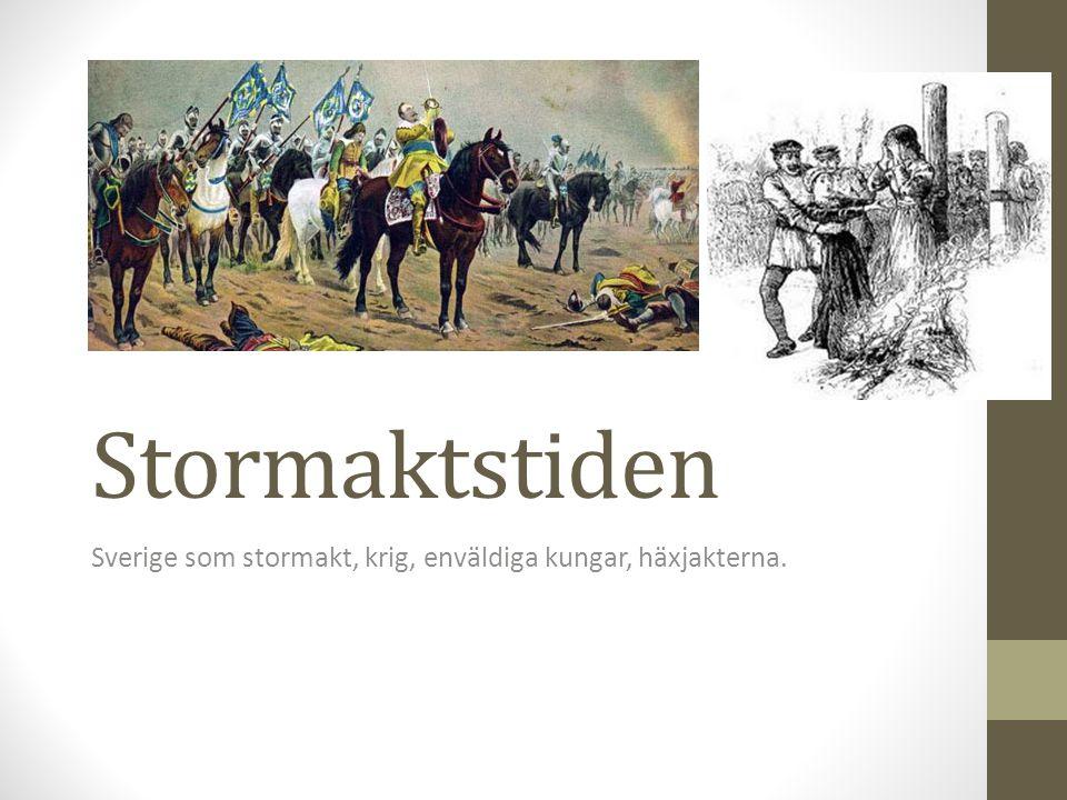 Stormaktstiden Sverige som stormakt, krig, enväldiga kungar, häxjakterna.