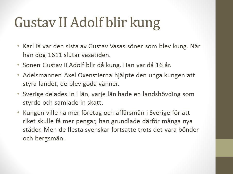 Gustav II Adolf blir kung Karl IX var den sista av Gustav Vasas söner som blev kung. När han dog 1611 slutar vasatiden. Sonen Gustav II Adolf blir då