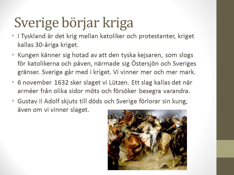 Sverige börjar kriga I Tyskland är det krig mellan katoliker och protestanter, kriget kallas 30-åriga kriget. Kungen känner sig hotad av att den tyska
