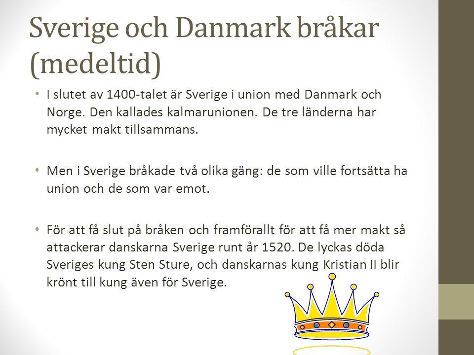 Sverige och Danmark bråkar (medeltid) I slutet av 1400-talet är Sverige i union med Danmark och Norge. Den kallades kalmarunionen. De tre länderna har