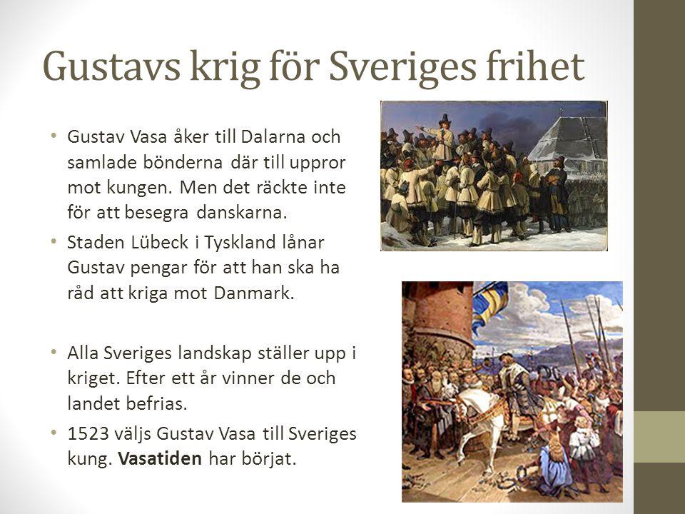 Gustavs krig för Sveriges frihet Gustav Vasa åker till Dalarna och samlade bönderna där till uppror mot kungen. Men det räckte inte för att besegra da