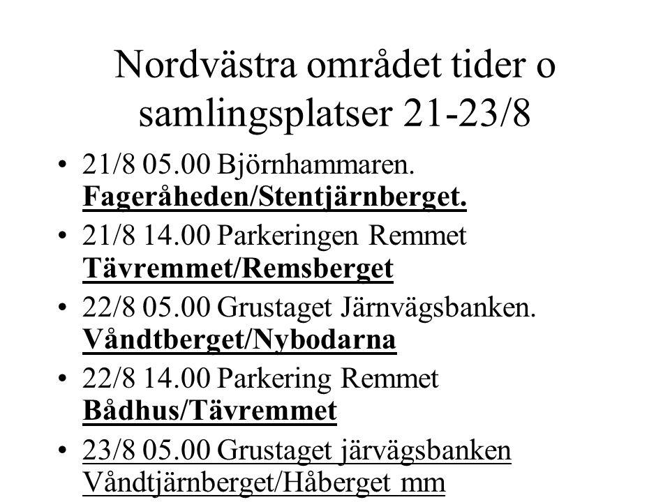 Nordvästra området tider o samlingsplatser 21-23/8 21/8 05.00 Björnhammaren.