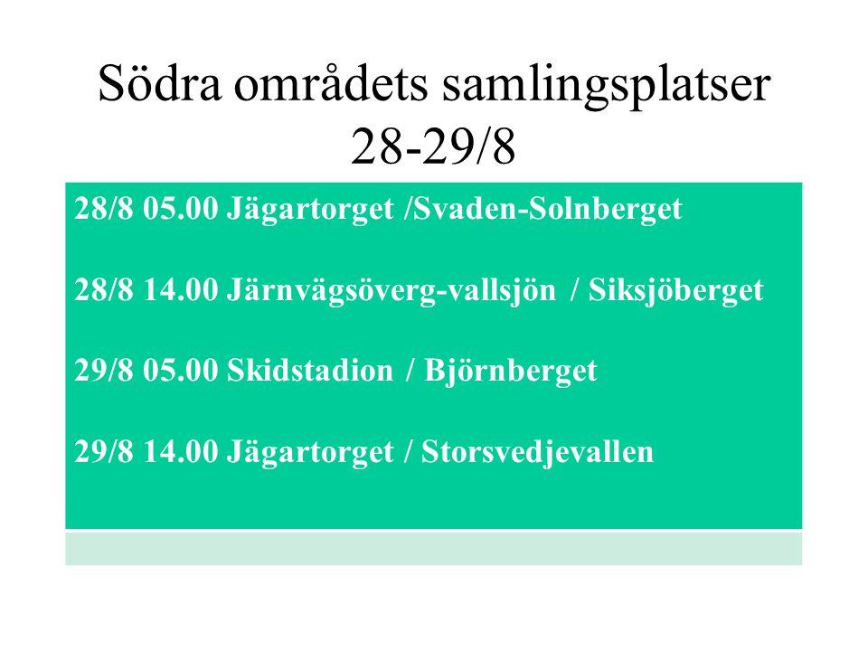 Södra områdets samlingsplatser 28-29/8 28/8 05.00 Jägartorget /Svaden-Solnberget 28/8 14.00 Järnvägsöverg-vallsjön / Siksjöberget 29/8 05.00 Skidstadion / Björnberget 29/8 14.00 Jägartorget / Storsvedjevallen