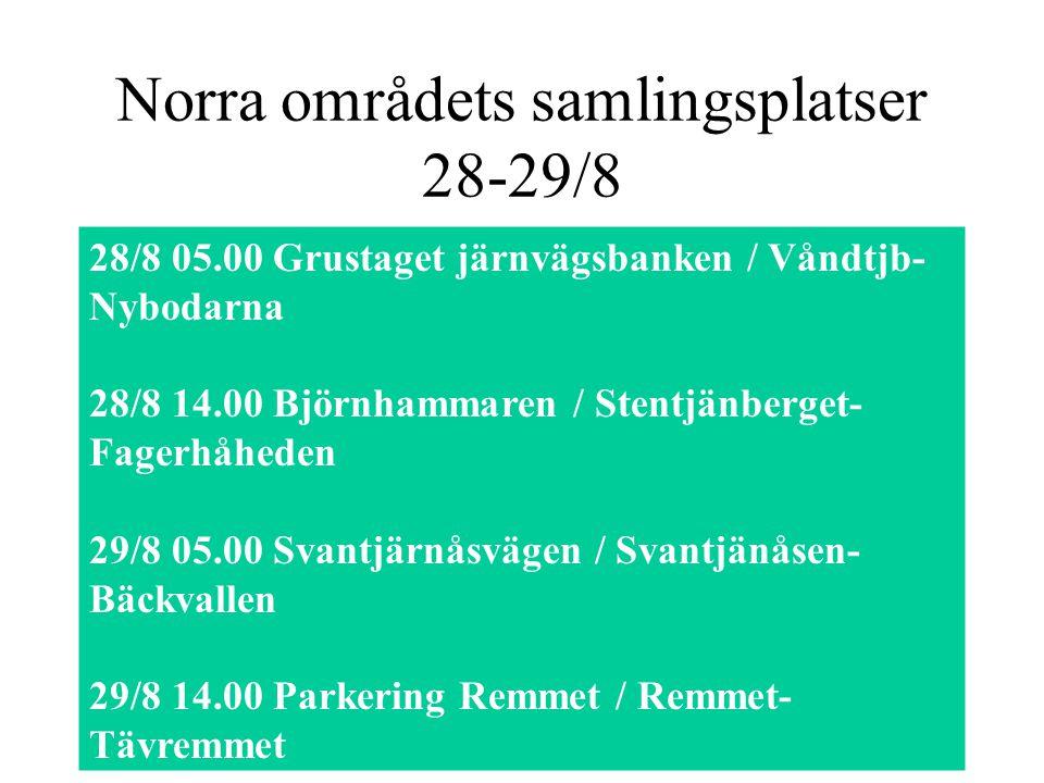 Norra områdets samlingsplatser 28-29/8 28/8 05.00 Grustaget järnvägsbanken / Våndtjb- Nybodarna 28/8 14.00 Björnhammaren / Stentjänberget- Fagerhåheden 29/8 05.00 Svantjärnåsvägen / Svantjänåsen- Bäckvallen 29/8 14.00 Parkering Remmet / Remmet- Tävremmet
