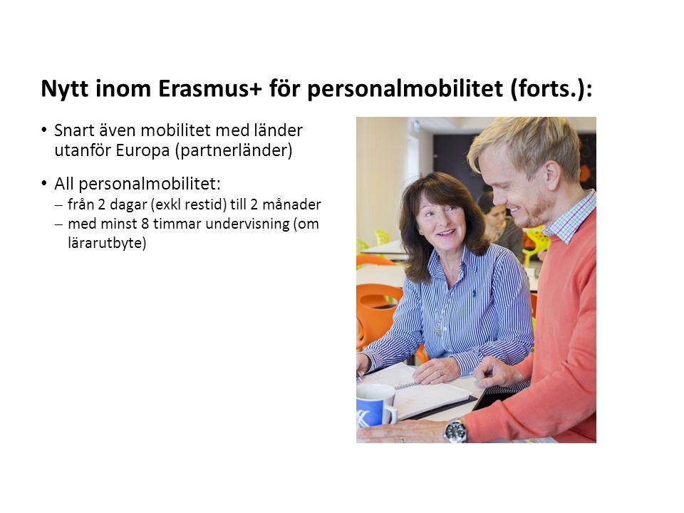 Sv Snart även mobilitet med länder utanför Europa (partnerländer) All personalmobilitet:  från 2 dagar (exkl restid) till 2 månader  med minst 8 timmar undervisning (om lärarutbyte) Nytt inom Erasmus+ för personalmobilitet (forts.):