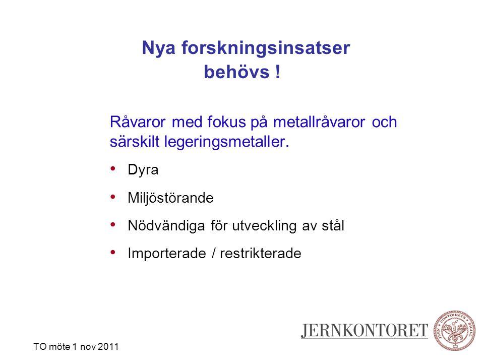 Nya forskningsinsatser behövs ! Råvaror med fokus på metallråvaror och särskilt legeringsmetaller. Dyra Miljöstörande Nödvändiga för utveckling av stå