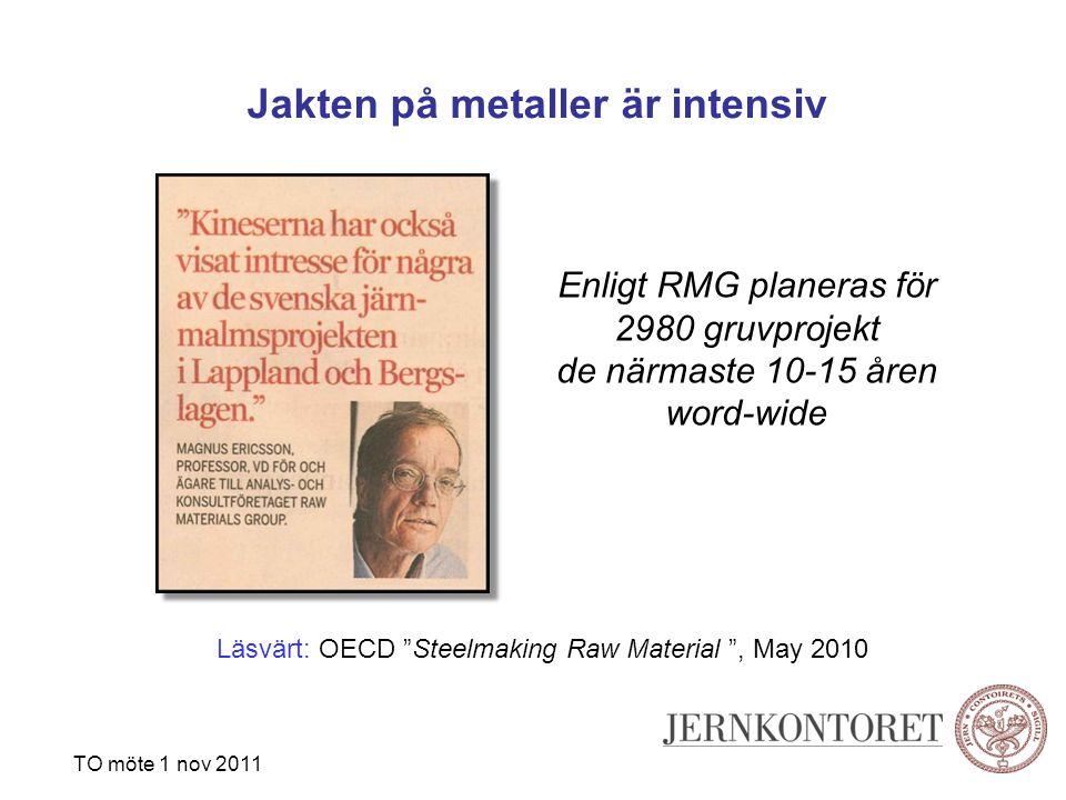 Jakten på metaller är intensiv Enligt RMG planeras för 2980 gruvprojekt de närmaste 10-15 åren word-wide TO möte 1 nov 2011 Läsvärt: OECD Steelmaking Raw Material , May 2010
