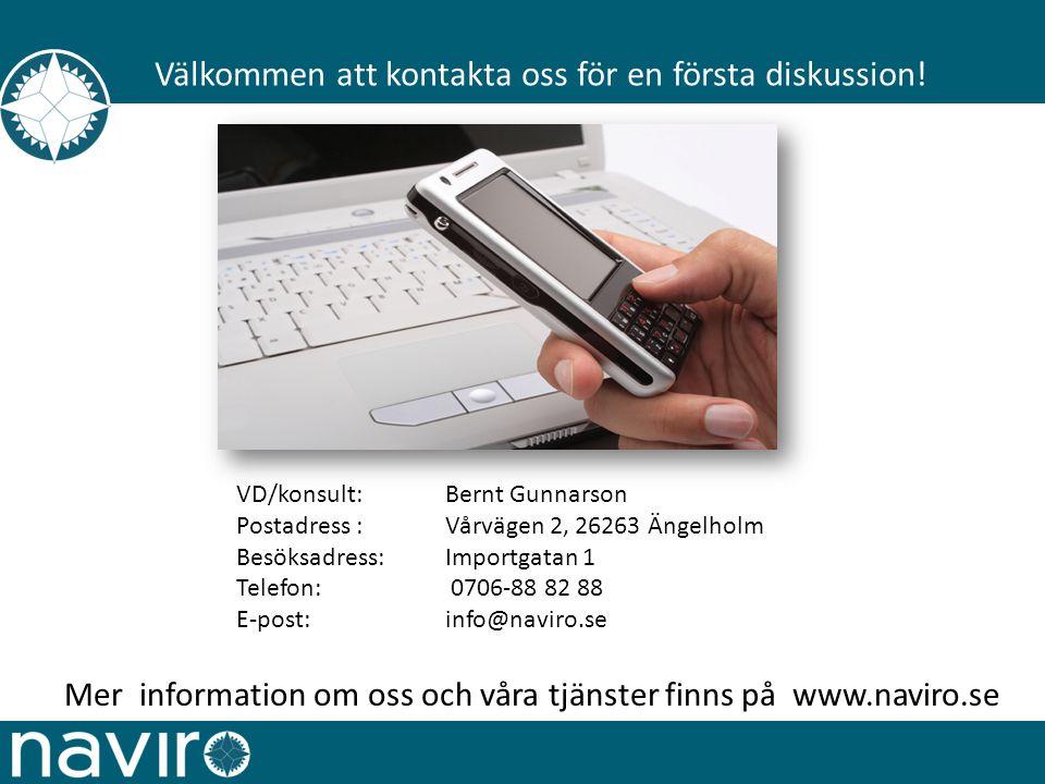 VD/konsult: Bernt Gunnarson Postadress :Vårvägen 2, 26263 Ängelholm Besöksadress: Importgatan 1 Telefon: 0706-88 82 88 E-post:info@naviro.se Välkommen att kontakta oss för en första diskussion.