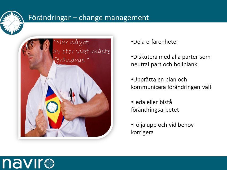 Förändringar – change management Dela erfarenheter Diskutera med alla parter som neutral part och bollplank Upprätta en plan och kommunicera förändringen väl.