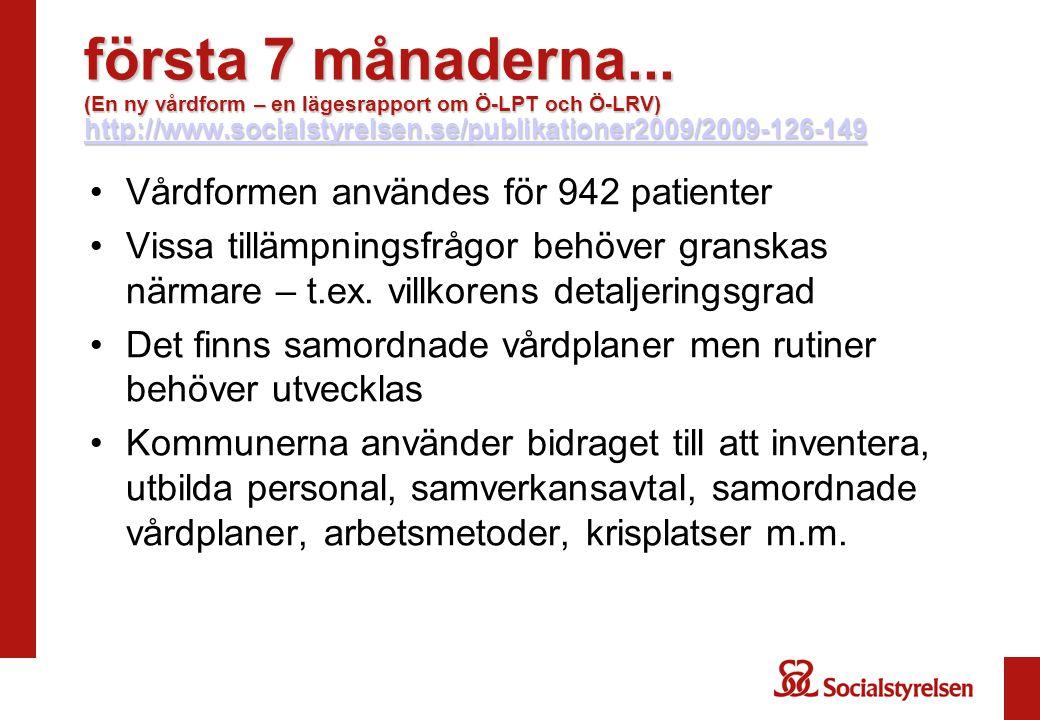 första 7 månaderna... (En ny vårdform – en lägesrapport om Ö-LPT och Ö-LRV) http://www.socialstyrelsen.se/publikationer2009/2009-126-149 http://www.so