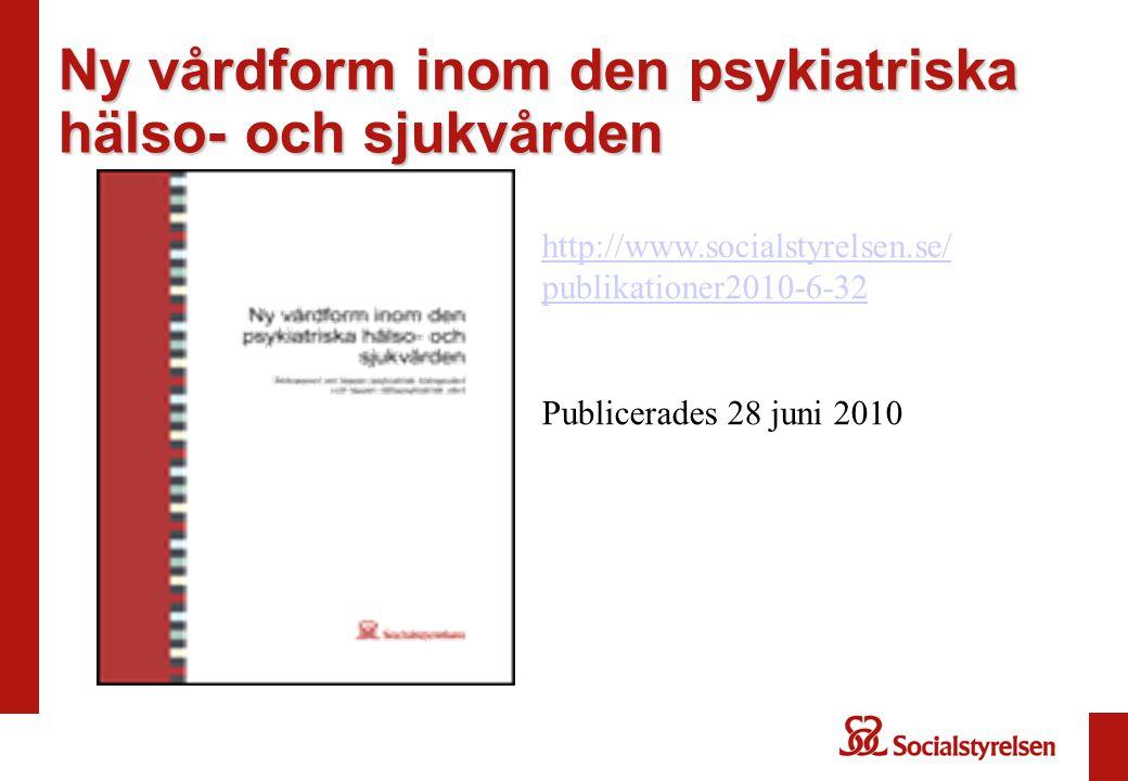 Ny vårdform inom den psykiatriska hälso- och sjukvården http://www.socialstyrelsen.se/ publikationer2010-6-32 Publicerades 28 juni 2010