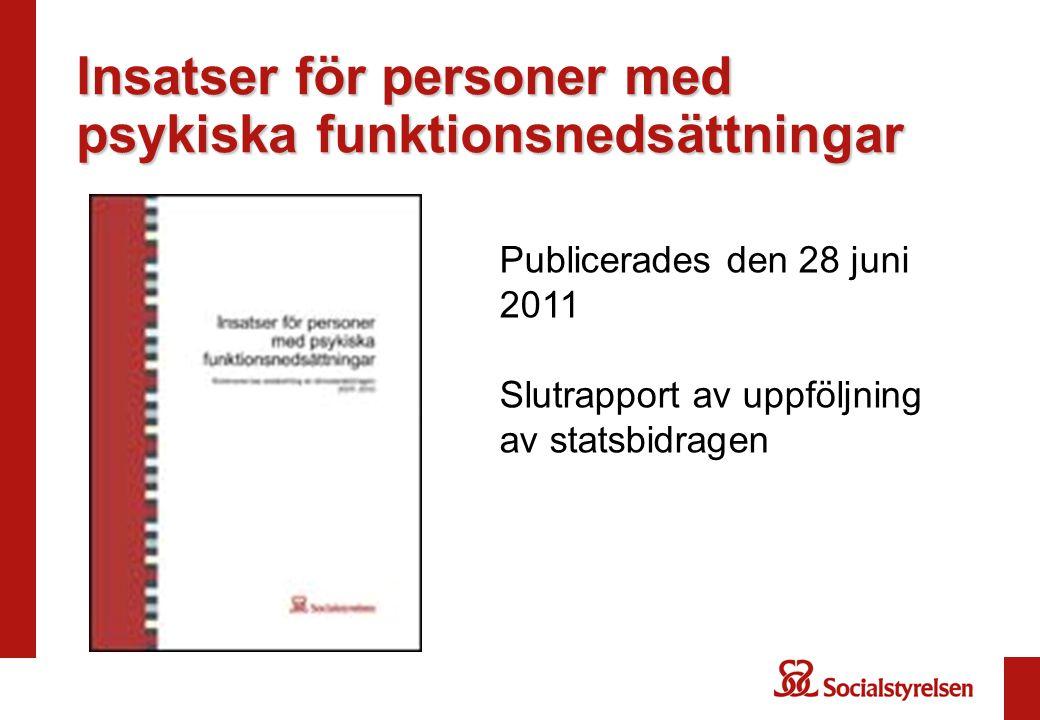 Insatser för personer med psykiska funktionsnedsättningar Publicerades den 28 juni 2011 Slutrapport av uppföljning av statsbidragen
