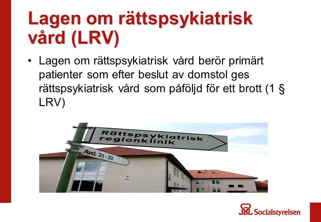 Lagen om rättspsykiatrisk vård (LRV) Lagen om rättspsykiatrisk vård berör primärt patienter som efter beslut av domstol ges rättspsykiatrisk vård som