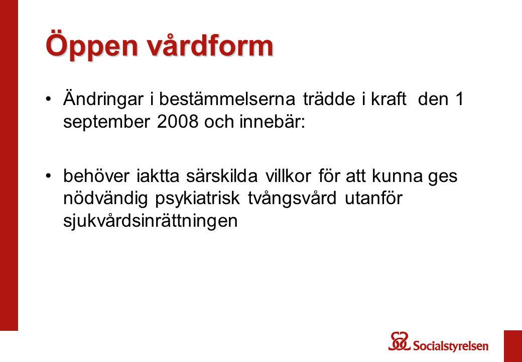 Öppen vårdform Ändringar i bestämmelserna trädde i kraft den 1 september 2008 och innebär: behöver iaktta särskilda villkor för att kunna ges nödvändi