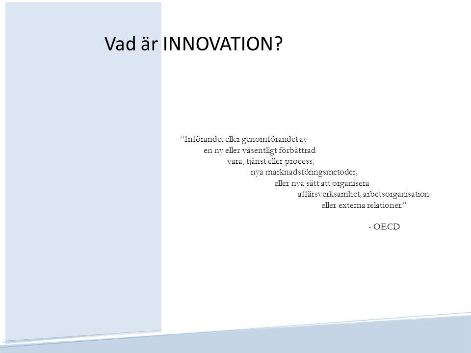 """Vad är INNOVATION? """"Införandet eller genomförandet av en ny eller väsentligt förbättrad vara, tjänst eller process, nya marknadsföringsmetoder, eller"""