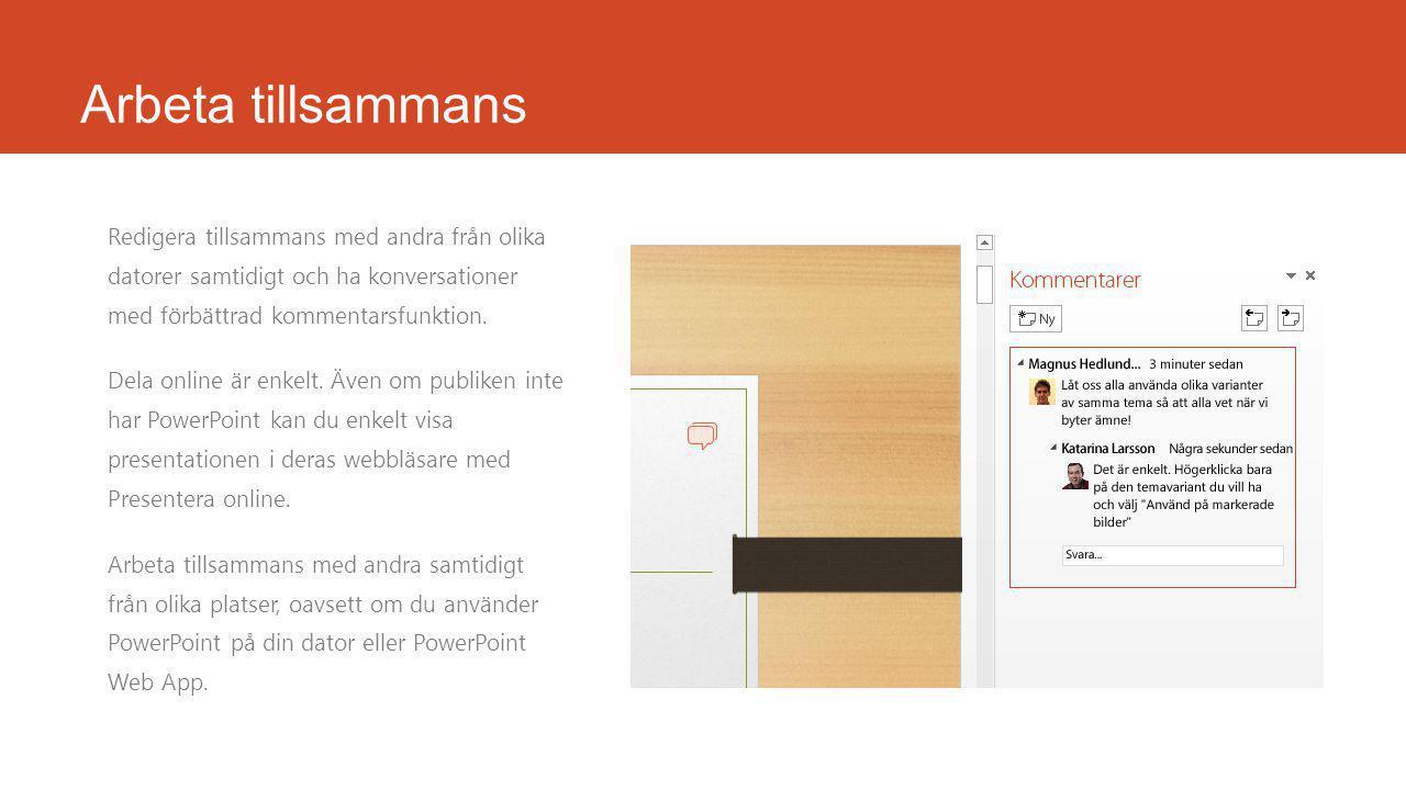 PowerPoint 2013 Du kan enkelt designa snygga presentationer och smidigt dela och arbeta tillsammans med andra och ge professionella presentationer med avancerade presentationsverktyg.