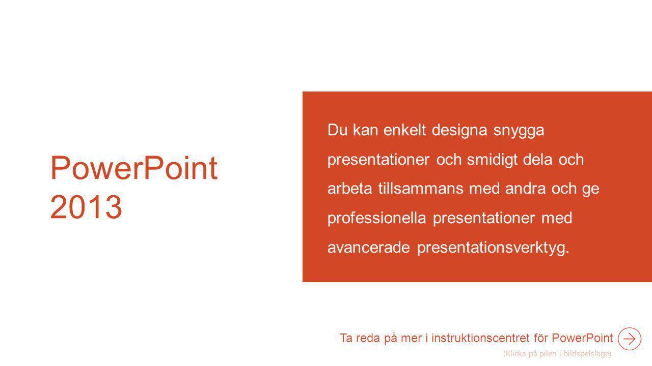 PowerPoint 2013 Du kan enkelt designa snygga presentationer och smidigt dela och arbeta tillsammans med andra och ge professionella presentationer med