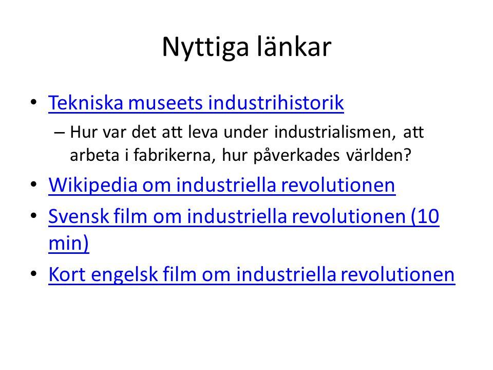 Nyttiga länkar Tekniska museets industrihistorik – Hur var det att leva under industrialismen, att arbeta i fabrikerna, hur påverkades världen? Wikipe
