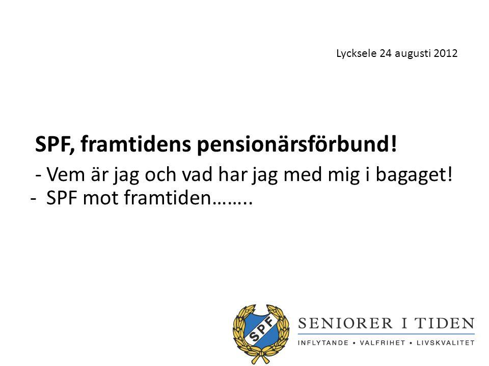 Lycksele 24 augusti 2012 SPF, framtidens pensionärsförbund.