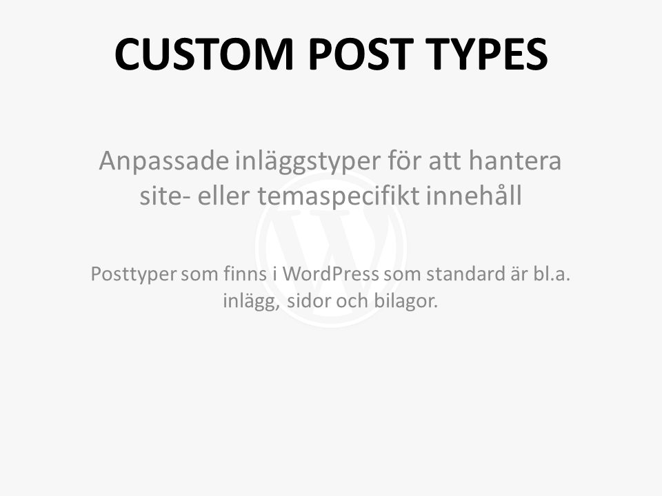 Anpassade inläggstyper för att hantera site- eller temaspecifikt innehåll Posttyper som finns i WordPress som standard är bl.a.