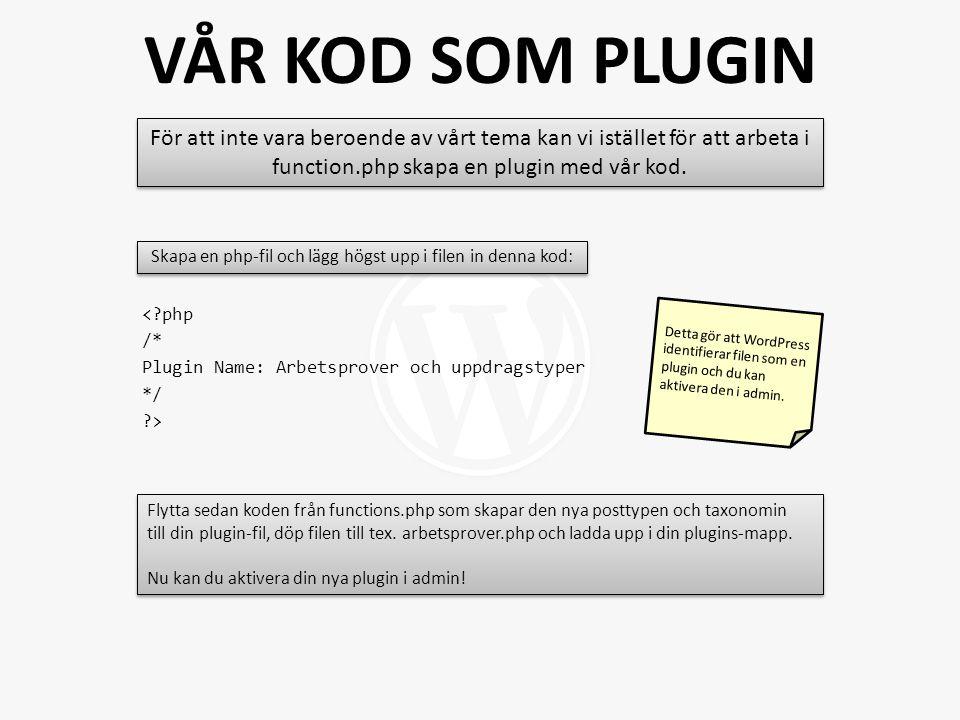 <?php /* Plugin Name: Arbetsprover och uppdragstyper */ ?> För att inte vara beroende av vårt tema kan vi istället för att arbeta i function.php skapa en plugin med vår kod.