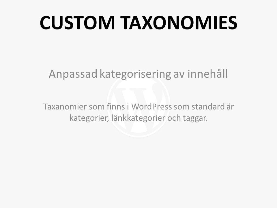 CUSTOM TAXONOMIES Anpassad kategorisering av innehåll Taxanomier som finns i WordPress som standard är kategorier, länkkategorier och taggar.