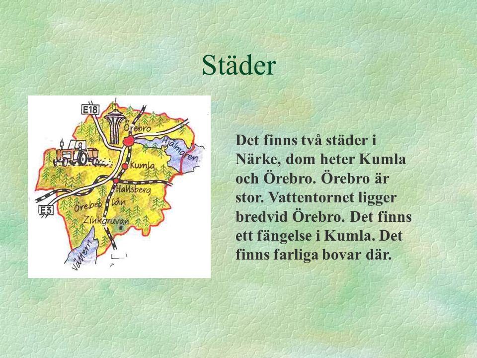 Städer Det finns två städer i Närke, dom heter Kumla och Örebro. Örebro är stor. Vattentornet ligger bredvid Örebro. Det finns ett fängelse i Kumla. D
