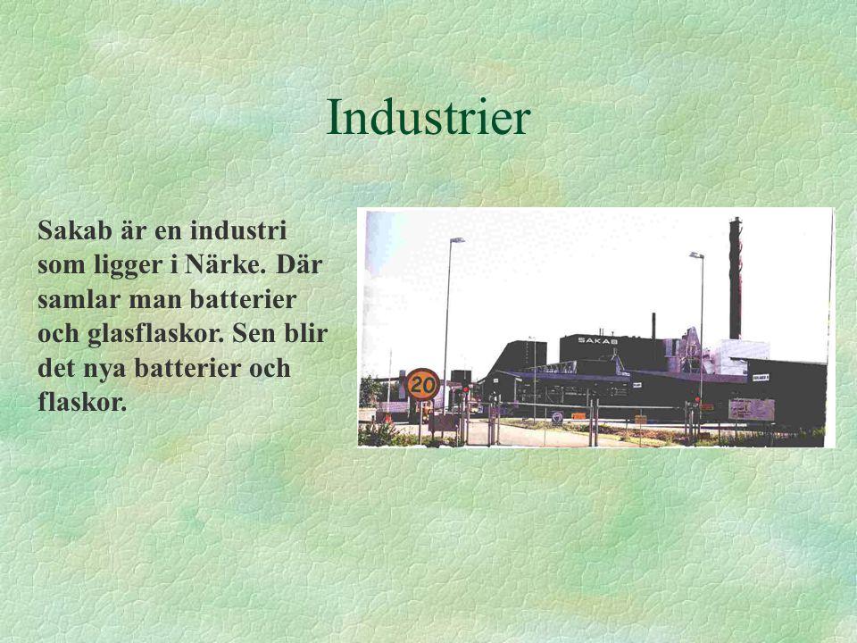 Industrier Sakab är en industri som ligger i Närke. Där samlar man batterier och glasflaskor. Sen blir det nya batterier och flaskor.