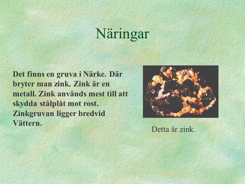 Näringar Det finns en gruva i Närke. Där bryter man zink. Zink är en metall. Zink används mest till att skydda stålplåt mot rost. Zinkgruvan ligger br
