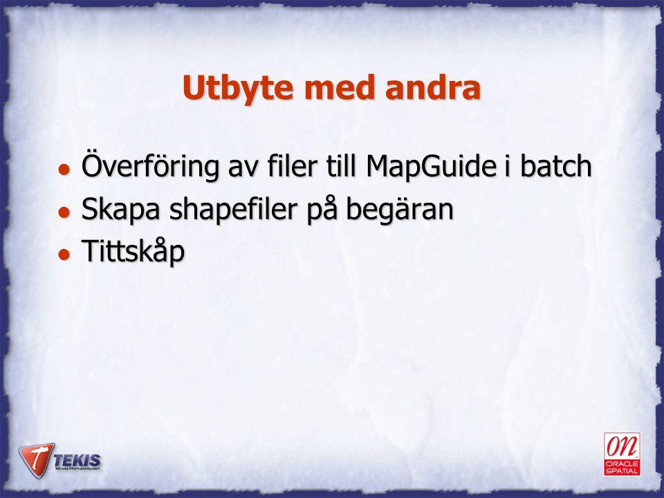 Utbyte med andra l Överföring av filer till MapGuide i batch l Skapa shapefiler på begäran l Tittskåp