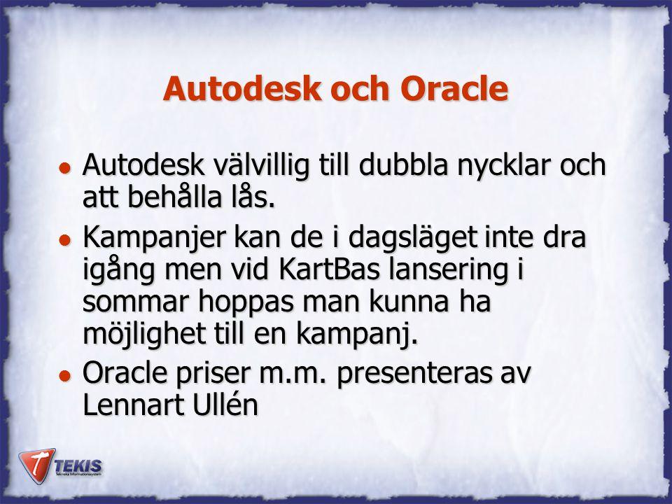 Autodesk och Oracle l Autodesk välvillig till dubbla nycklar och att behålla lås. l Kampanjer kan de i dagsläget inte dra igång men vid KartBas lanser