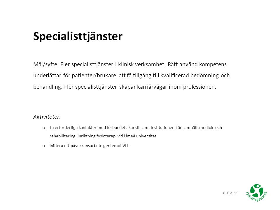 SIDA 10 Specialisttjänster Mål/syfte: Fler specialisttjänster i klinisk verksamhet. Rätt använd kompetens underlättar för patienter/brukare att få til