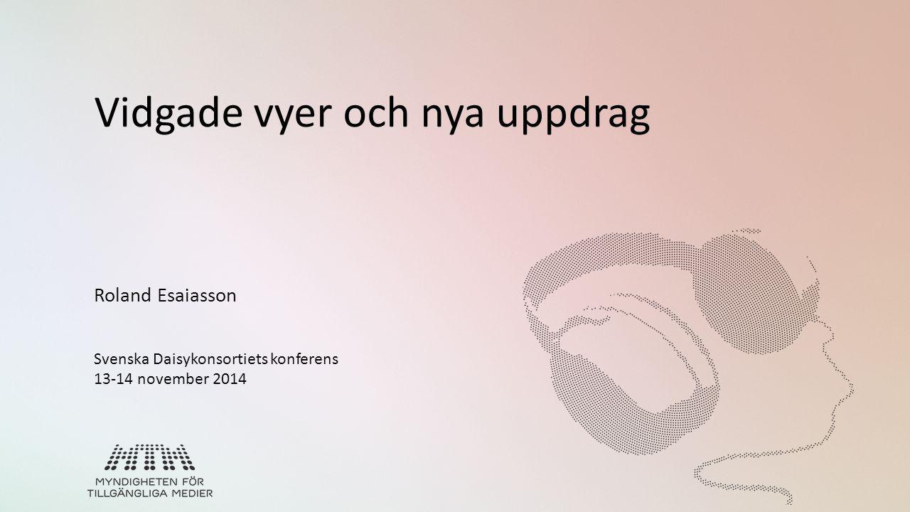 Vidgade vyer och nya uppdrag Roland Esaiasson Svenska Daisykonsortiets konferens 13-14 november 2014