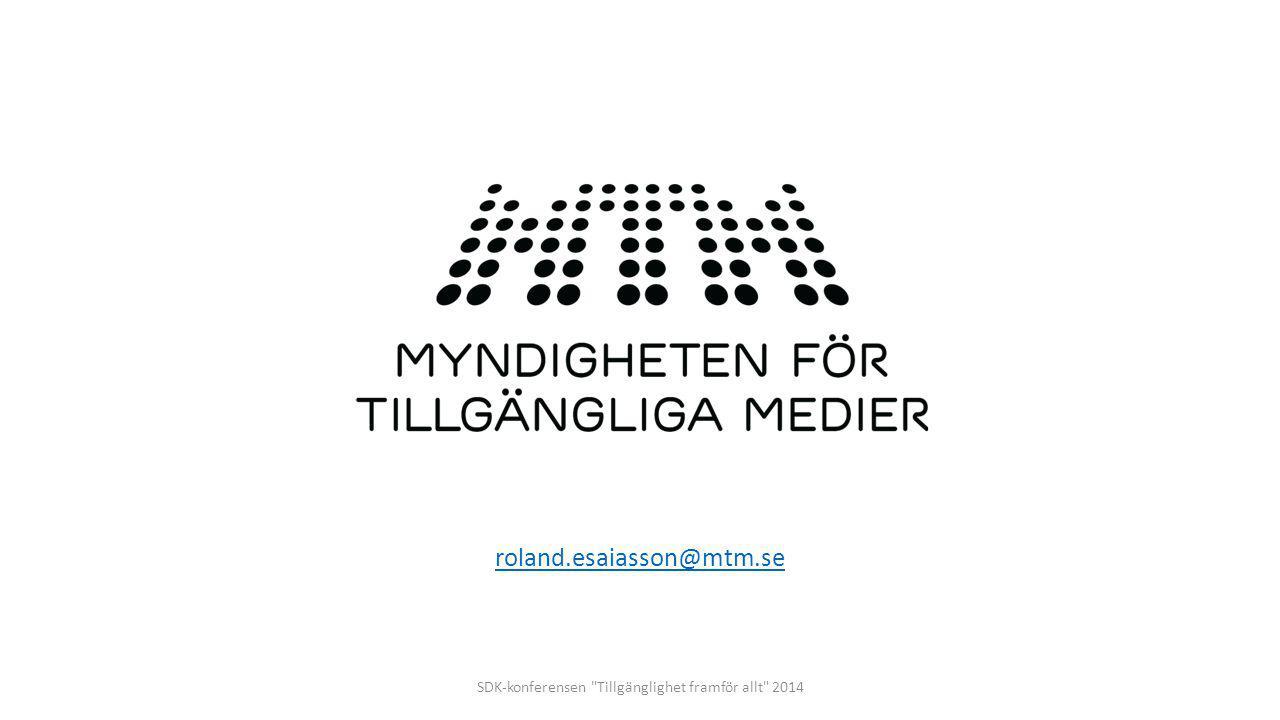 roland.esaiasson@mtm.se SDK-konferensen Tillgänglighet framför allt 2014